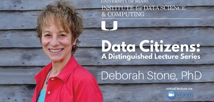 Deborah Stone, University of Miami Institute for Data Science and Computing, Data Citizens: A Distinguished Lecture Series, December 10, 2020