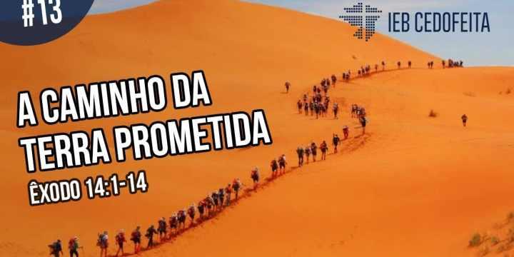 A Caminho da Terra Prometida #13 | Pregação IEBC
