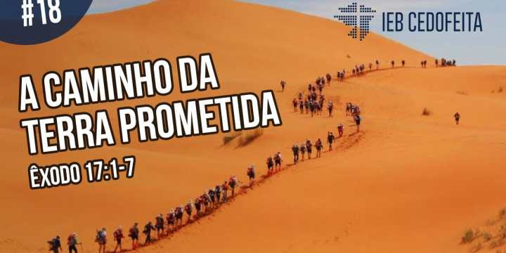 A Caminho da Terra Prometida #18 | Pregação IEBC