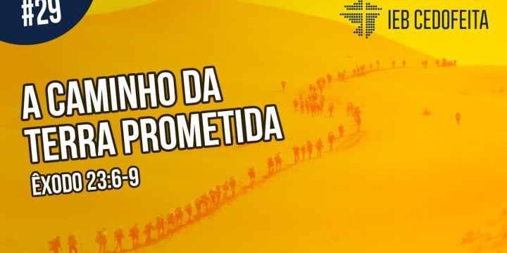 A Caminho da Terra Prometida #36 | Pregação IEBC