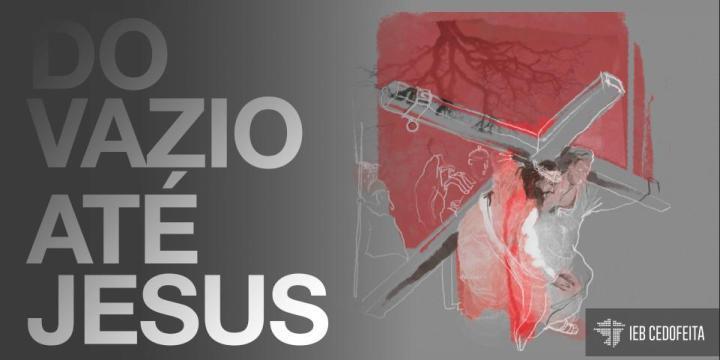 Do Vazio até Jesus