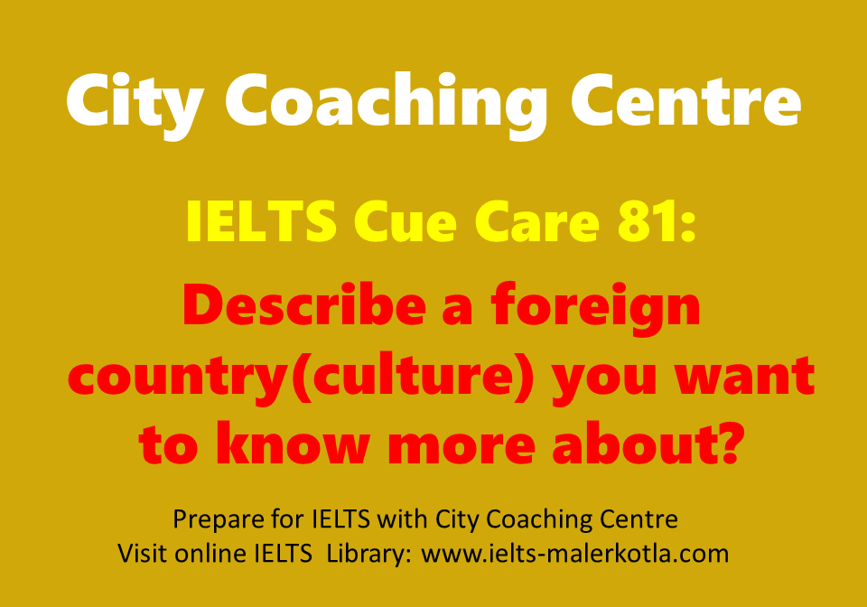 Describe a foreign country(culture) you want to know more about?