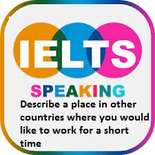 Describe a place in other countries where you would like to work for a short time