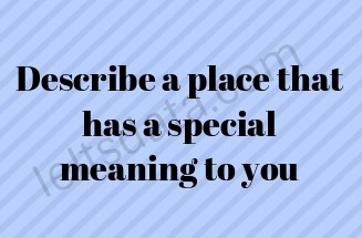 Describe a place that has a special meaning to you