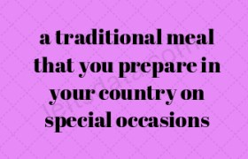 a traditional meal that you prepare in your country on special occasions