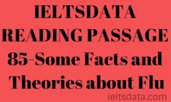 IELTSDATA READING PASSAGE 85-Some Facts and Theories about Flu
