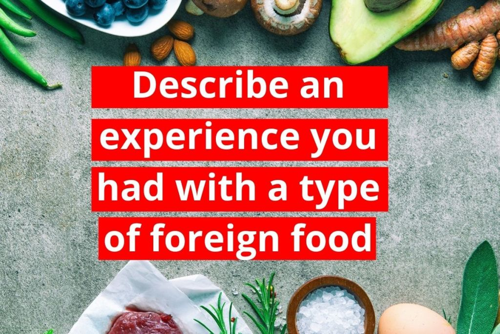 Describe an experience you had with a type of foreign food Thanks to give me such an interesting cue card topic. It happen..