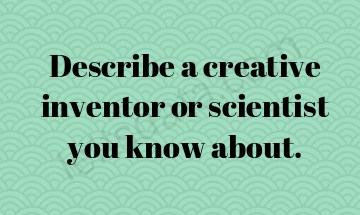 Describe a creative inventor or scientist you know about