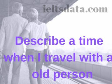 Describe a time when I travel with an old person