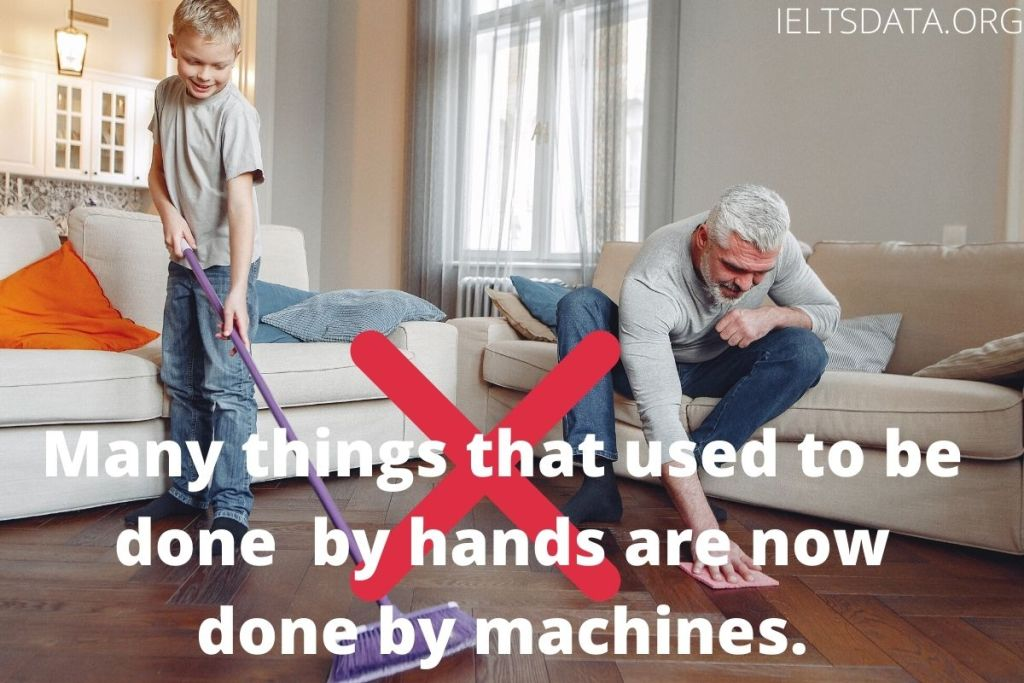 Many things that used to be done in the home by hands are now being done by machines.
