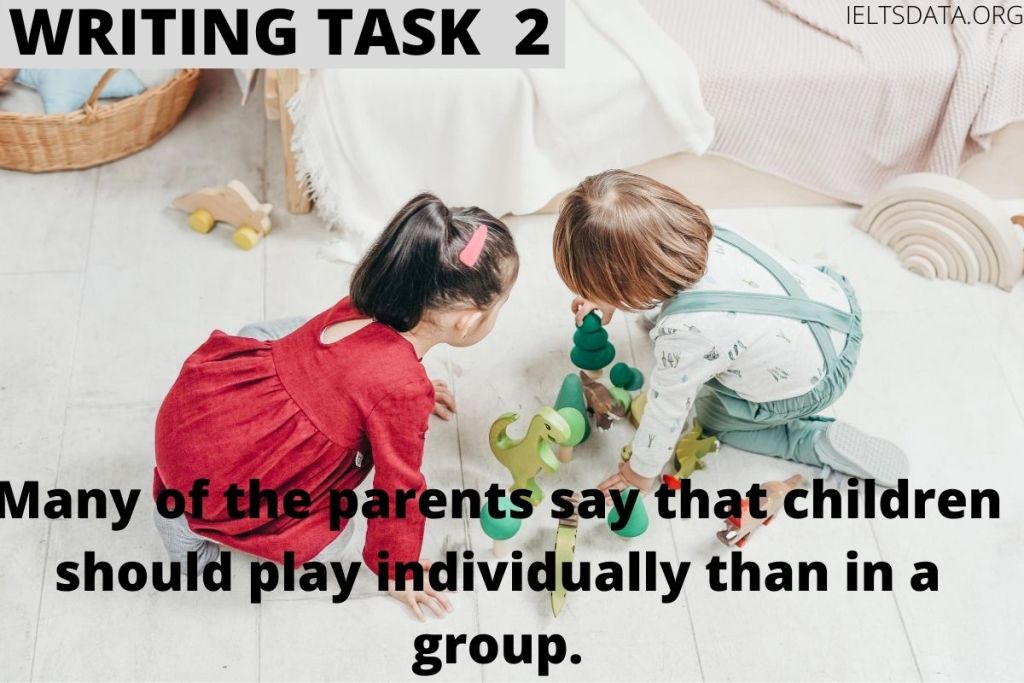 Many of the parents say that children should play individually more than in a group.