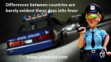 Differences between countries are barely evident these days ielts exam
