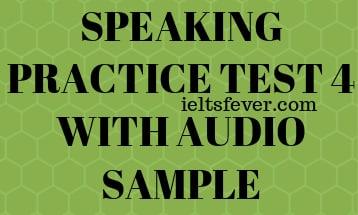 SPEAKING PRACTICE TEST 4 WITH AUDIO SAMPLE