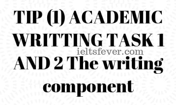 TIP (1) ACADEMIC WRITTING TASK 1 AND 2 The writing component