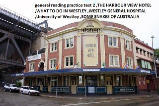 general reading practice test 2 ,THE HARBOUR VIEW HOTEL ,WHAT TO DO IN WESTLEY ,WESTLEY GENERAL HOSPITAL ,University of Westley ,SOME SNAKES OF AUSTRALIA