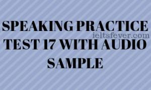 SPEAKING PRACTICE TEST 17 WITH AUDIO SAMPLE
