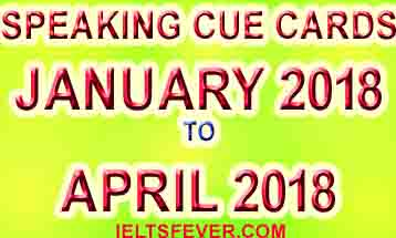 January 2018 to April 2018 Cue cards with answers ielts exam