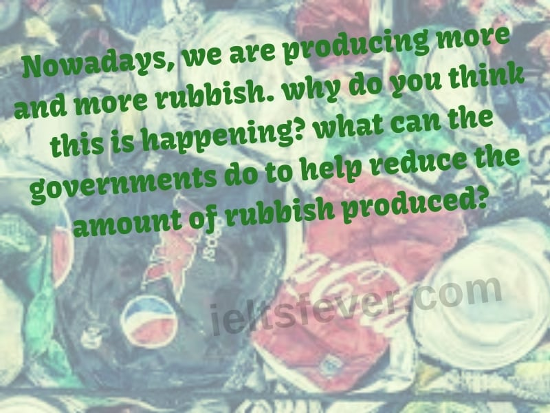 Nowadays, we are producing more and more rubbish. why do you think