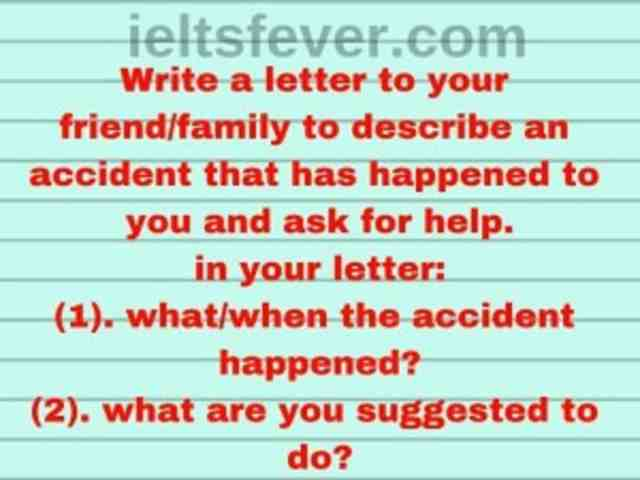 Write a letter to your friend/family to describe an accident that has