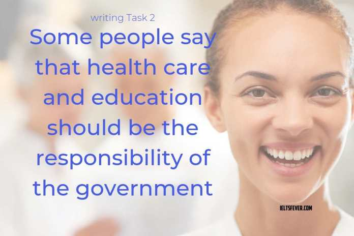Some people say that health care and education should be the responsibility of the government