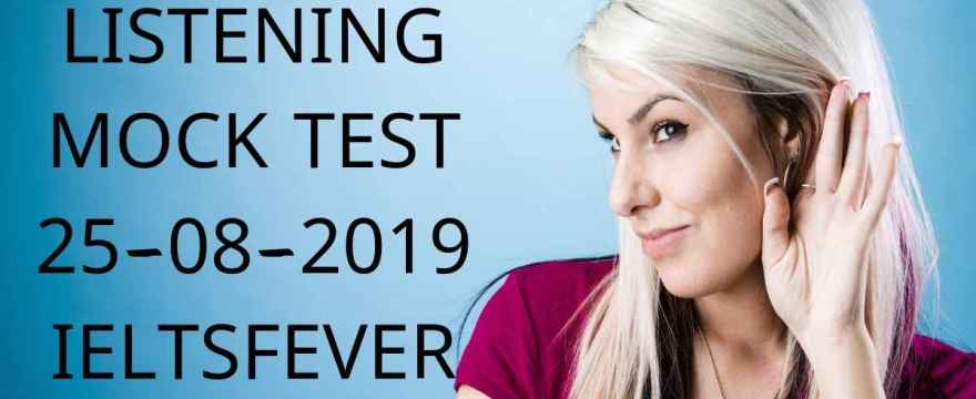 LISTENING MOCK TEST 25-08-2019 IELTSFEVER