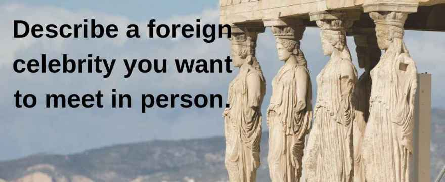 Describe a foreign celebrity you want to meet in person