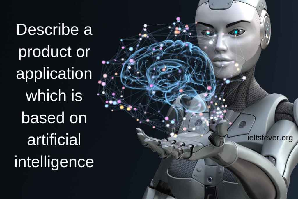 Describe a product or application which is based on artificial intelligence