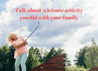 Talk about a leisure activity you did with your family
