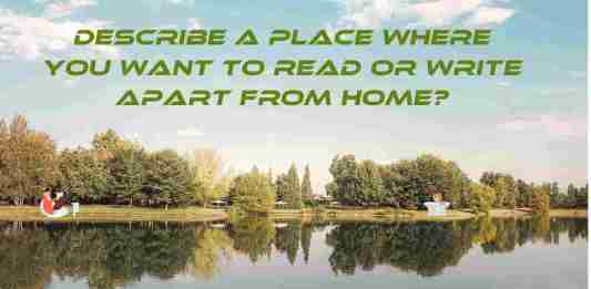 Describe a place where you want to read or write apart from home?