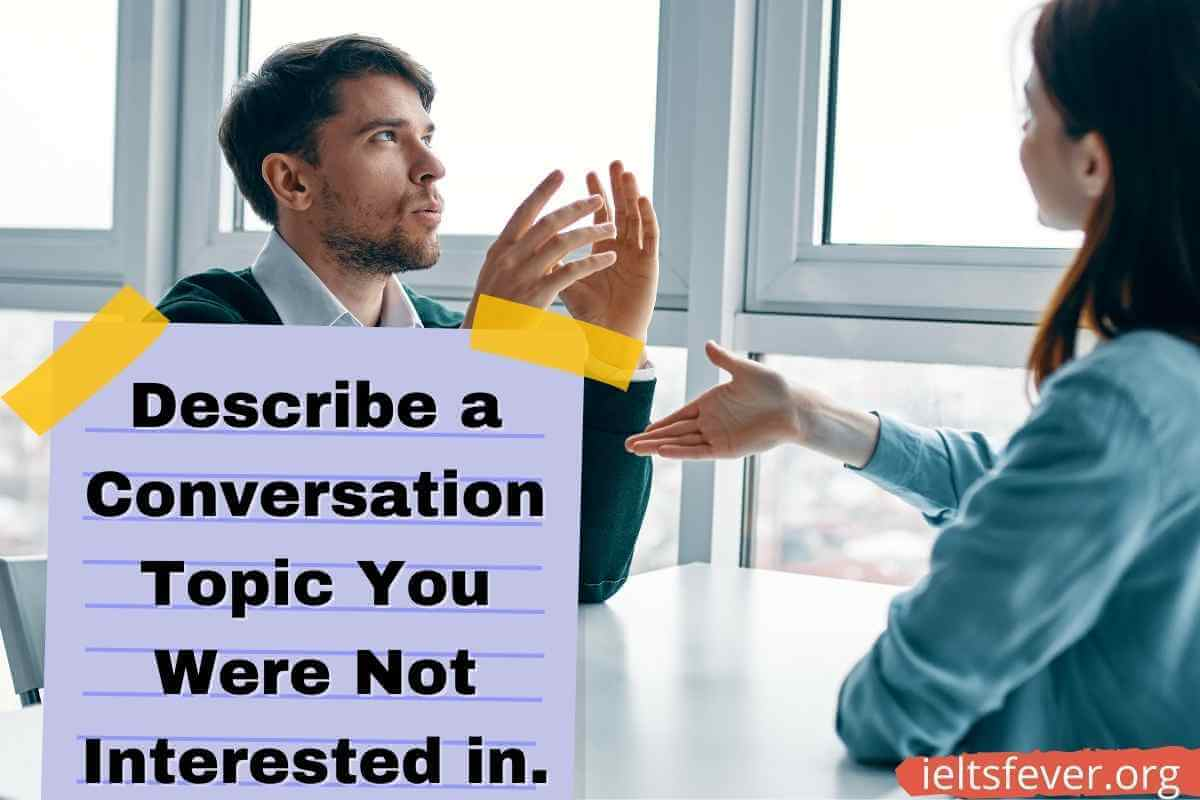 Describe a conversation topic you were not interested in.