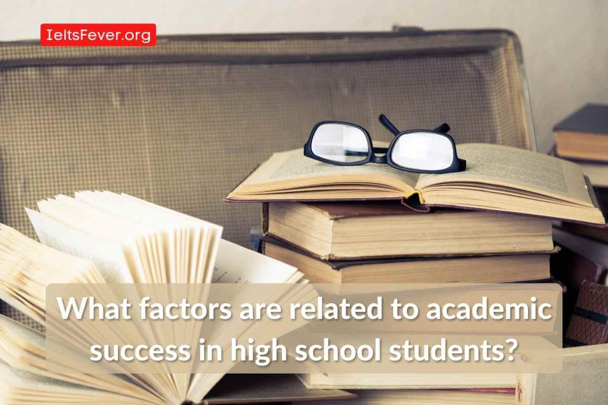 What factors are related to academic success in high school students?