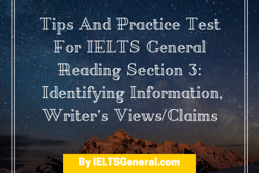 Tips And Practice Test For IELTS General Reading Section 3- Identifying Info, Writer's Views and Claims