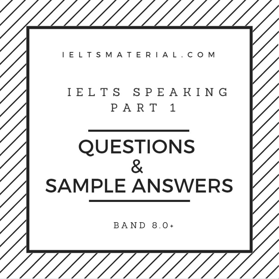 IELTS SPEAKING PART 1: Questions and Sample Answers Band 8+
