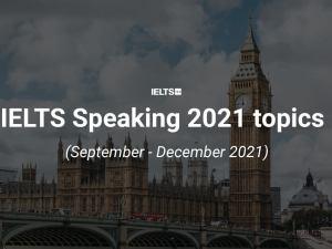 IELTS Speaking topics 2021 September to December