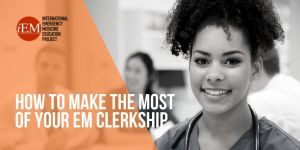 How to make the most of your EM Clerkship