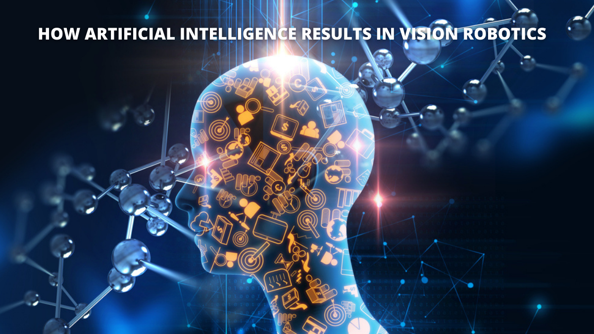 How Artificial Intelligence Results in Vision Robotics