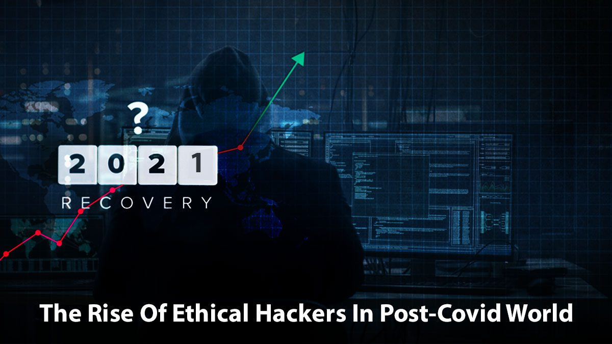 The Rise Of Ethical Hackers In Post-Covid World
