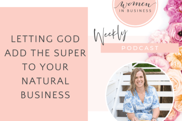 Letting God Add The Super To Your Natural Business - Christian Women in Business