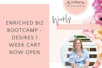 Enriched Biz Bootcamp - Desires 1 Week Cart Now Open - Christian Women in Business