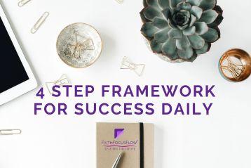 4 Step Framework for Success Daily | Faith Focus Flow International