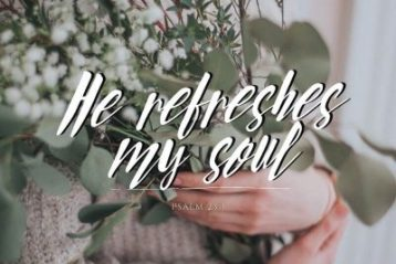 He refreshes my soul.