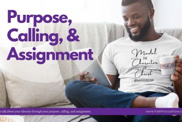 Identity Through Your Purpose, Calling, and Assignment   FaithFocusFlow®