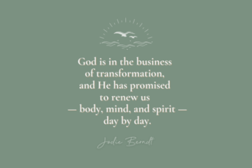 God is in the business of transformation, and He has promised to renew us - body, mind, and spirit - day by day.