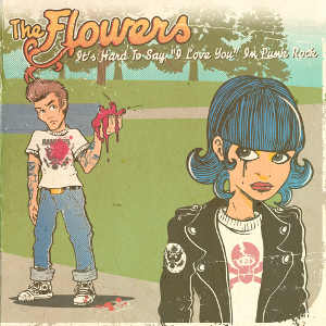THE FLOWERS // IT'S HARD TO SAY 'I LOVE YOU' IN PUNK ROCK