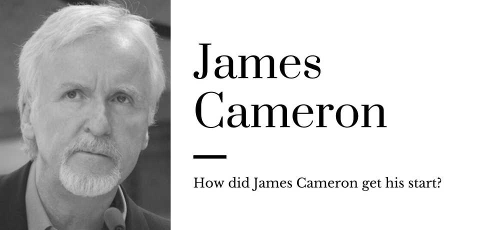 How did James Cameron get his start?