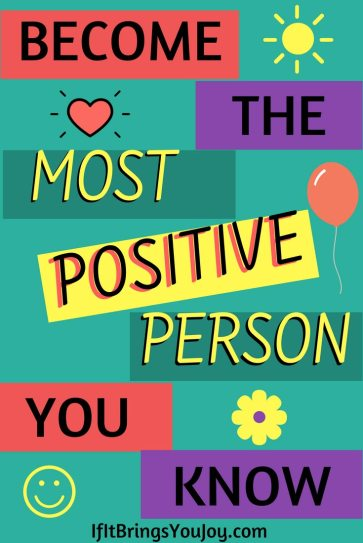 Become the most positive person you know.