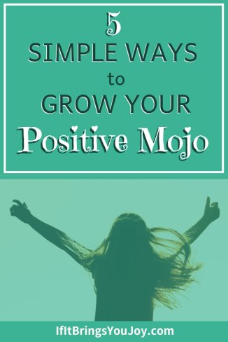 5 simple ways to grow your positive mojo