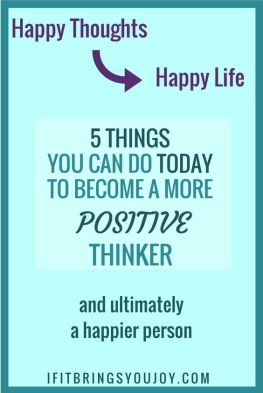 How to use the power of positive thinking to increase happiness in your life. 5 tips for positive thinking. Simple ways to make positive thinking a habit. #IfItBringsYouJoy #Positivity #Mindset