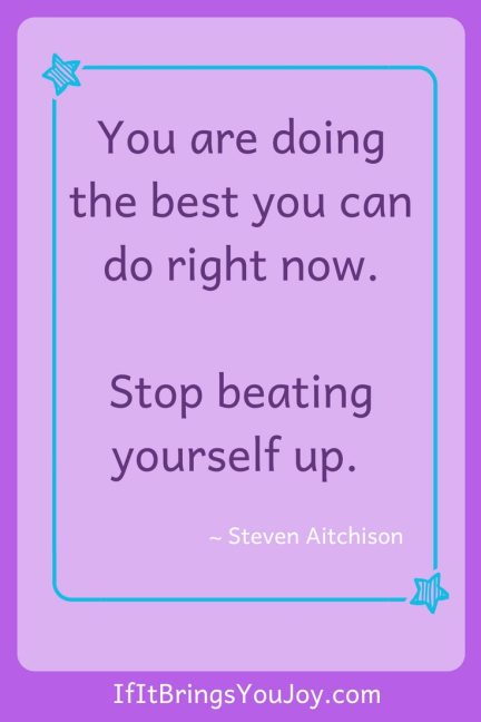 Inspirational quote that reads:You are doing the best you can right now. Stop beating yourself up.