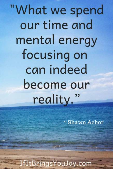 Motivational quote by Shawn Achor: What we spend our time and mental energy focusing on can indeed become our reality.